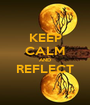 KEEP CALM AND REFLECT  - Personalised Poster A1 size