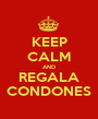 KEEP CALM AND REGALA CONDONES - Personalised Poster A1 size
