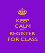 KEEP CALM AND REGISTER FOR CLASS - Personalised Poster A1 size