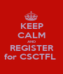 KEEP CALM AND REGISTER for CSCTFL  - Personalised Poster A1 size