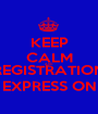 KEEP CALM AND REGISTRATION EXPRESS ON - Personalised Poster A1 size
