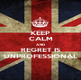 KEEP CALM AND REGRET IS UNPROFESSIONAL - Personalised Poster A1 size