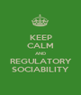 KEEP CALM AND REGULATORY SOCIABILITY - Personalised Poster A1 size