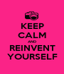 KEEP CALM AND REINVENT YOURSELF - Personalised Poster A1 size