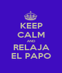 KEEP CALM AND RELAJA EL PAPO - Personalised Poster A1 size