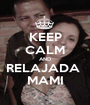 KEEP CALM AND RELAJADA  MAMI - Personalised Poster A1 size