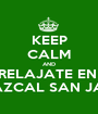 KEEP CALM AND RELAJATE EN  TEMAZCAL SAN JAVIER - Personalised Poster A1 size