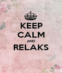 KEEP CALM AND RELAKS  - Personalised Poster A1 size