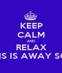 KEEP CALM AND RELAX CHRIS IS AWAY SOON - Personalised Poster A1 size