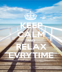 KEEP CALM AND RELAX EVRYTIME - Personalised Poster A1 size
