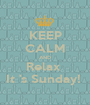 KEEP CALM AND Relax  It 's Sunday!  - Personalised Poster A1 size