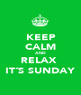 KEEP CALM AND RELAX  IT´S SUNDAY - Personalised Poster A1 size