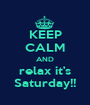 KEEP CALM AND relax it's Saturday!! - Personalised Poster A1 size