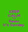 KEEP CALM AND Relax It''s Sunday  - Personalised Poster A1 size