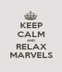 KEEP CALM AND RELAX MARVELS - Personalised Poster A1 size