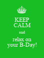 KEEP CALM and relax on your B-Day! - Personalised Poster A1 size