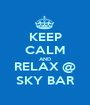KEEP CALM AND RELAX @ SKY BAR - Personalised Poster A1 size