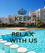 KEEP CALM AND RELAX  WITH US - Personalised Poster A1 size