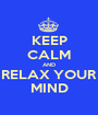 KEEP CALM AND RELAX YOUR MIND - Personalised Poster A1 size