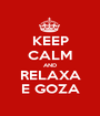 KEEP CALM AND RELAXA E GOZA - Personalised Poster A1 size