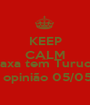 KEEP CALM AND Relaxa tem Turucutá No opinião 05/05/13 - Personalised Poster A1 size
