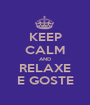 KEEP CALM AND RELAXE E GOSTE - Personalised Poster A1 size