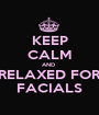 KEEP CALM AND  RELAXED FOR FACIALS - Personalised Poster A1 size