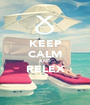 KEEP CALM AND RELEX   - Personalised Poster A1 size