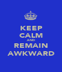 KEEP CALM AND REMAIN AWKWARD - Personalised Poster A1 size