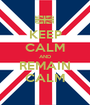 KEEP CALM AND REMAIN CALM - Personalised Poster A1 size