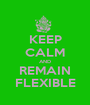 KEEP CALM AND REMAIN FLEXIBLE - Personalised Poster A1 size