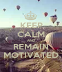 KEEP CALM AND REMAIN MOTIVATED - Personalised Poster A1 size