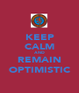 KEEP CALM AND REMAIN OPTIMISTIC - Personalised Poster A1 size