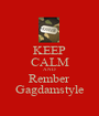 KEEP CALM AND Rember Gagdamstyle - Personalised Poster A1 size