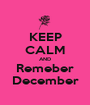 KEEP CALM AND Remeber December - Personalised Poster A1 size