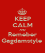 KEEP CALM AND Remeber Gagdamstyle  - Personalised Poster A1 size