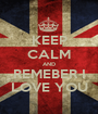 KEEP CALM AND REMEBER I LOVE YOU - Personalised Poster A1 size