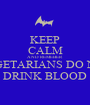 KEEP CALM AND REMEBER VEGETARIANS DO NOT DRINK BLOOD - Personalised Poster A1 size