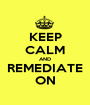 KEEP CALM AND REMEDIATE ON - Personalised Poster A1 size