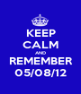 KEEP CALM AND REMEMBER 05/08/12 - Personalised Poster A1 size