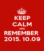 KEEP CALM AND REMEMBER  2015. 10.09 - Personalised Poster A1 size