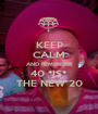 KEEP CALM AND REMEMBER 40 *IS* THE NEW 20 - Personalised Poster A1 size