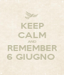 KEEP CALM AND REMEMBER 6 GIUGNO  - Personalised Poster A1 size