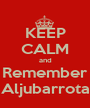 KEEP CALM and Remember Aljubarrota - Personalised Poster A1 size