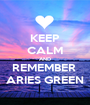 KEEP CALM AND REMEMBER  ARIES GREEN - Personalised Poster A1 size