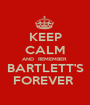 KEEP CALM AND  REMEMBER  BARTLETT'S FOREVER  - Personalised Poster A1 size