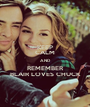 KEEP CALM AND REMEMBER BLAIR LOVES CHUCK - Personalised Poster A1 size