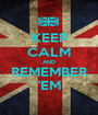 KEEP CALM AND REMEMBER 'EM - Personalised Poster A1 size