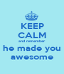 KEEP CALM and remember he made you awesome - Personalised Poster A1 size