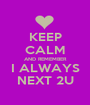 KEEP CALM AND REMEMBER I ALWAYS NEXT 2U - Personalised Poster A1 size